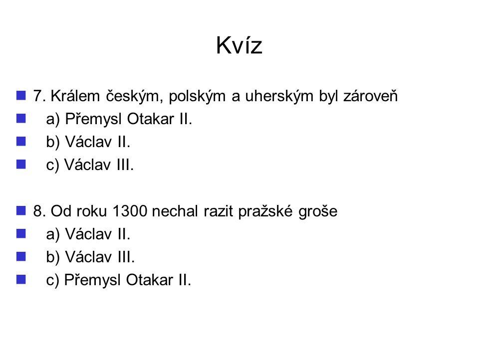 Kvíz 7. Králem českým, polským a uherským byl zároveň