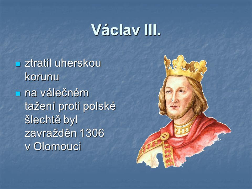 Václav III. ztratil uherskou korunu