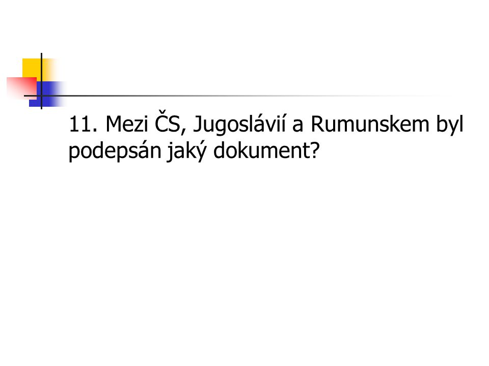 11. Mezi ČS, Jugoslávií a Rumunskem byl podepsán jaký dokument