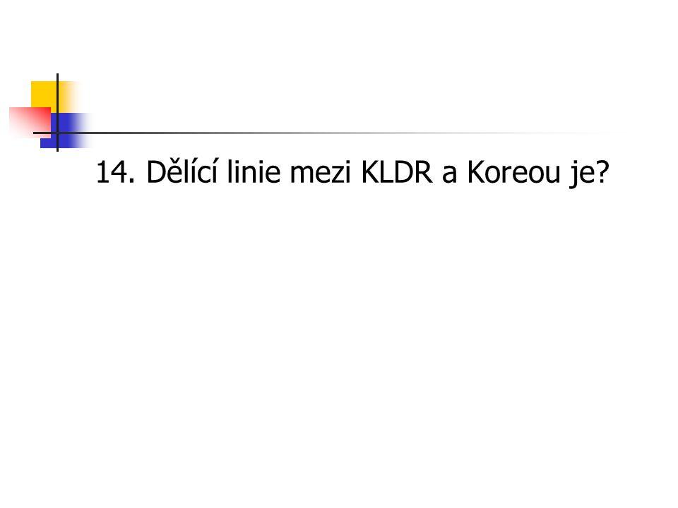 14. Dělící linie mezi KLDR a Koreou je