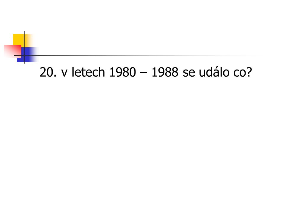 20. v letech 1980 – 1988 se událo co