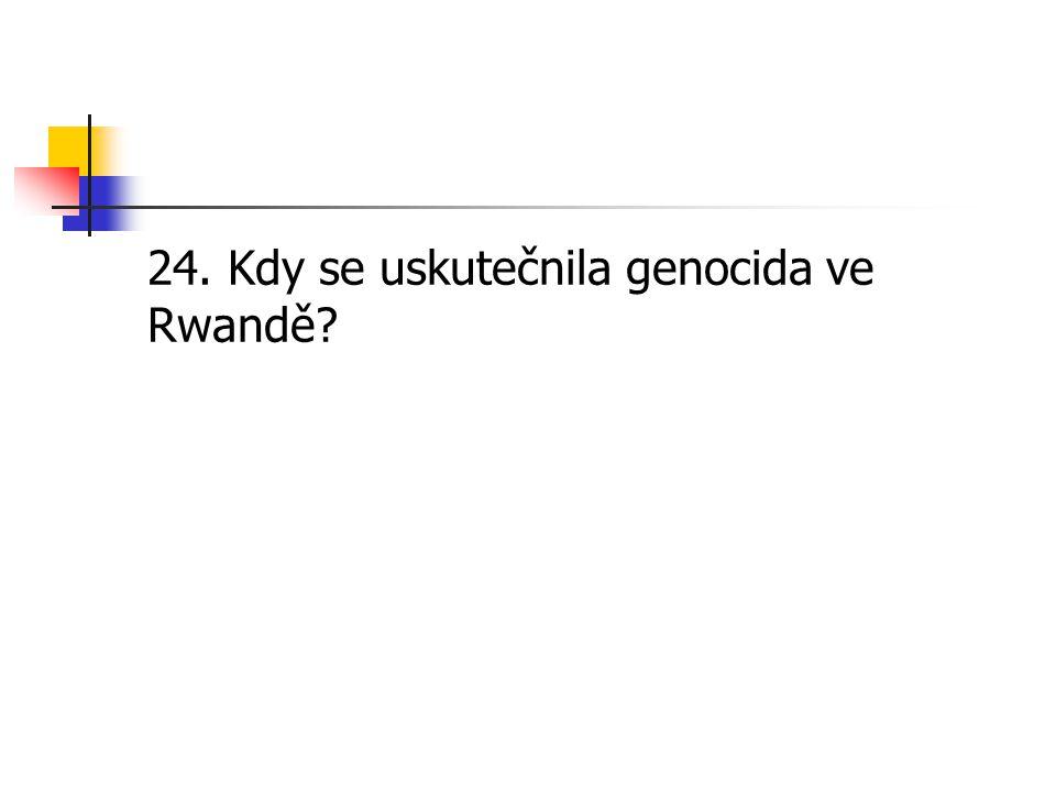 24. Kdy se uskutečnila genocida ve Rwandě