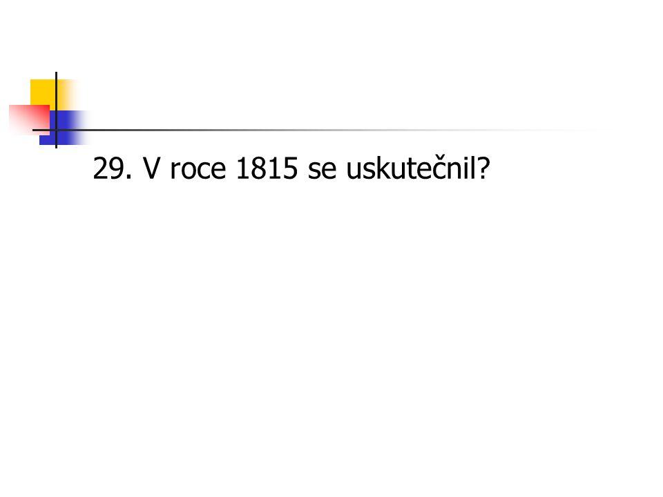 29. V roce 1815 se uskutečnil