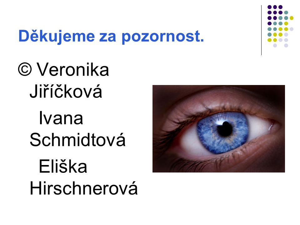 © Veronika Jiříčková Ivana Schmidtová Eliška Hirschnerová