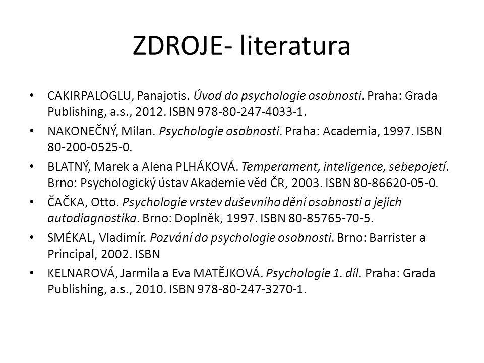 ZDROJE- literatura CAKIRPALOGLU, Panajotis. Úvod do psychologie osobnosti. Praha: Grada Publishing, a.s., 2012. ISBN 978-80-247-4033-1.
