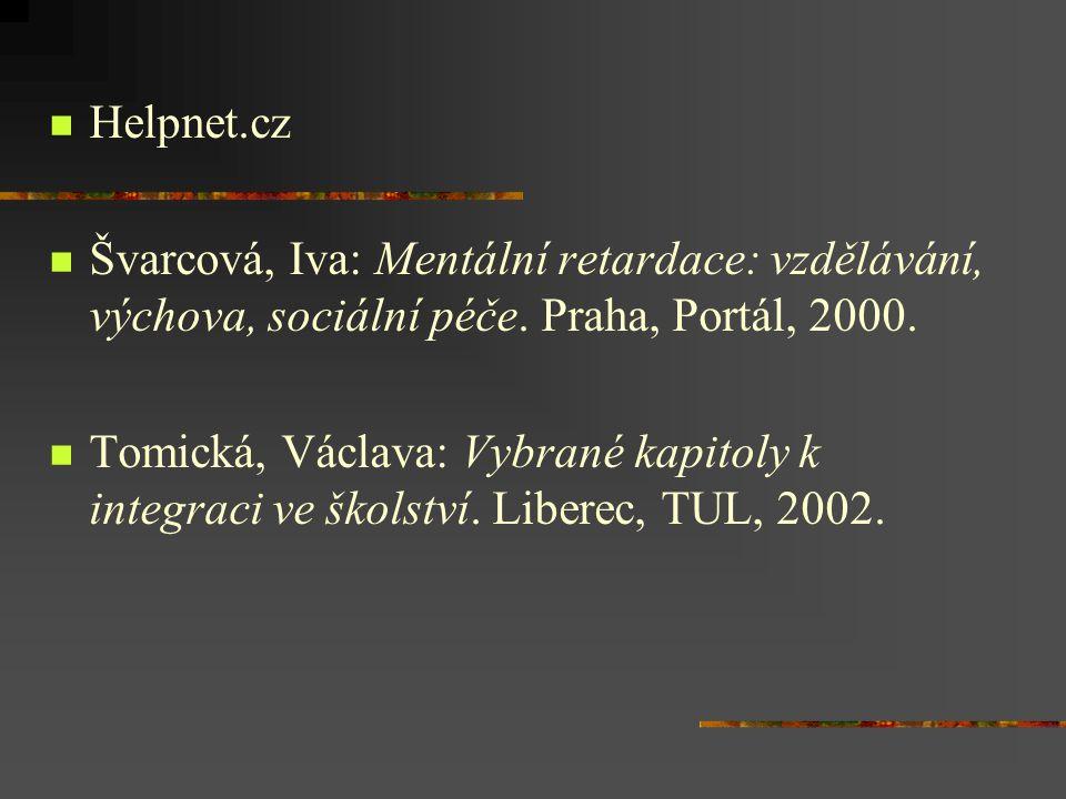 Helpnet.cz Švarcová, Iva: Mentální retardace: vzdělávání, výchova, sociální péče. Praha, Portál, 2000.