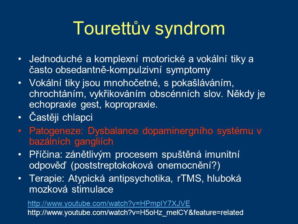 Tourettův syndrom Jednoduché a komplexní motorické a vokální tiky a často obsedantně-kompulzivní symptomy.