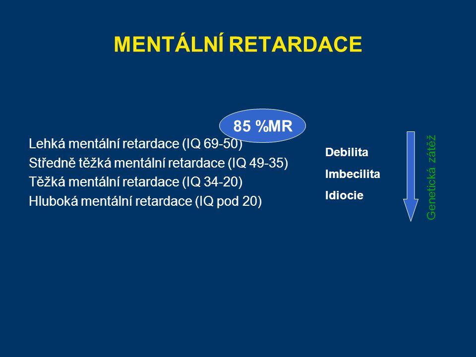 MENTÁLNÍ RETARDACE 85 %MR Lehká mentální retardace (IQ 69-50)