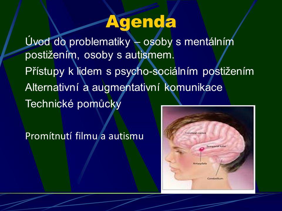 Agenda Úvod do problematiky – osoby s mentálním postižením, osoby s autismem. Přístupy k lidem s psycho-sociálním postižením.