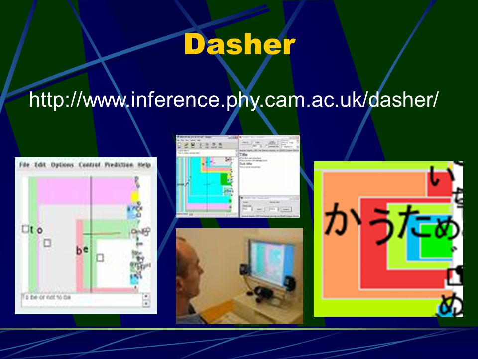 Dasher http://www.inference.phy.cam.ac.uk/dasher/ 50