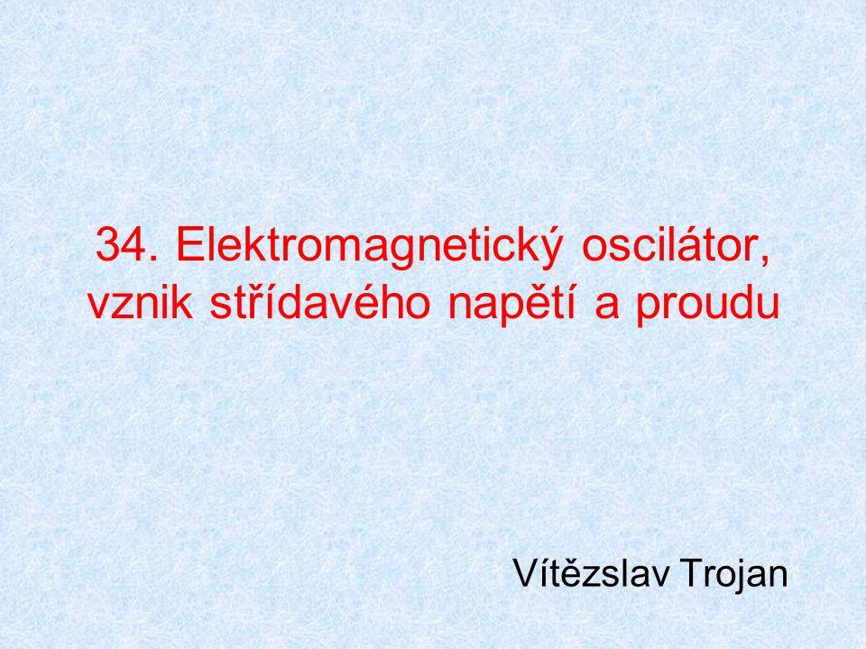 34. Elektromagnetický oscilátor, vznik střídavého napětí a proudu