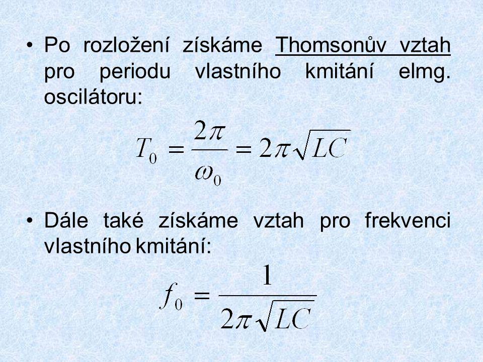 Po rozložení získáme Thomsonův vztah pro periodu vlastního kmitání elmg. oscilátoru:
