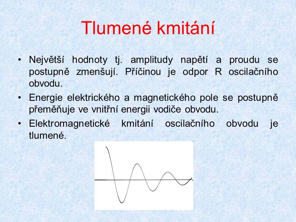 Tlumené kmitání Největší hodnoty tj. amplitudy napětí a proudu se postupně zmenšují. Příčinou je odpor R oscilačního obvodu.