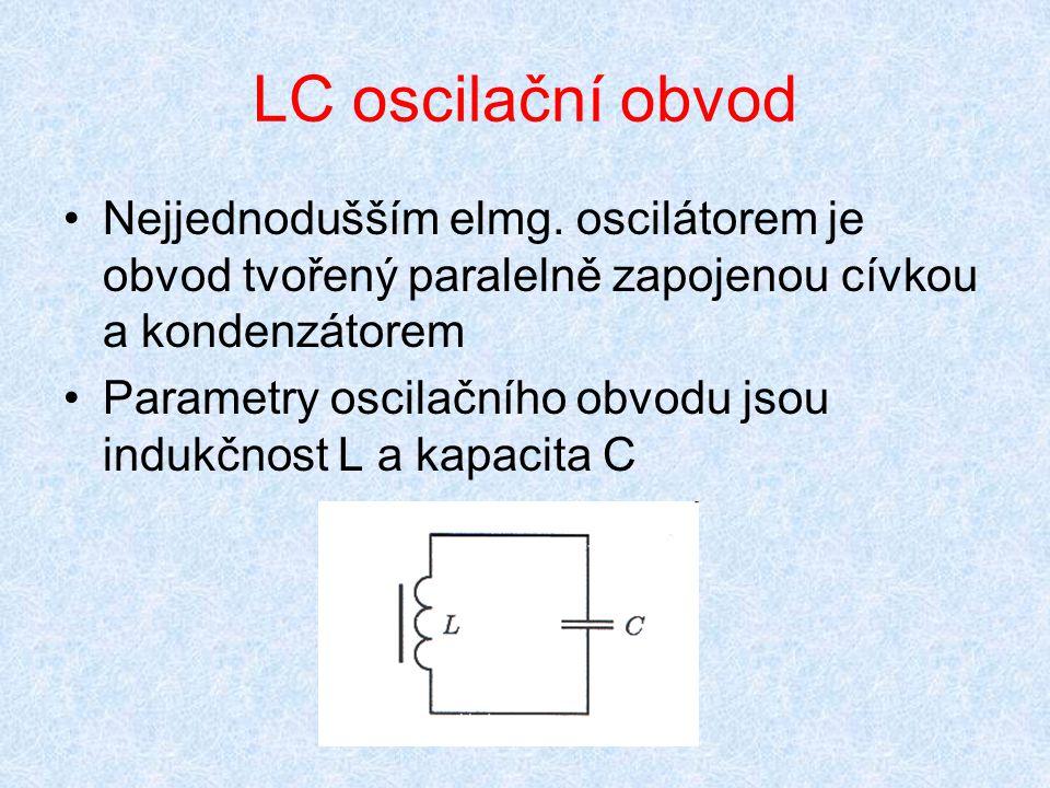LC oscilační obvod Nejjednodušším elmg. oscilátorem je obvod tvořený paralelně zapojenou cívkou a kondenzátorem.