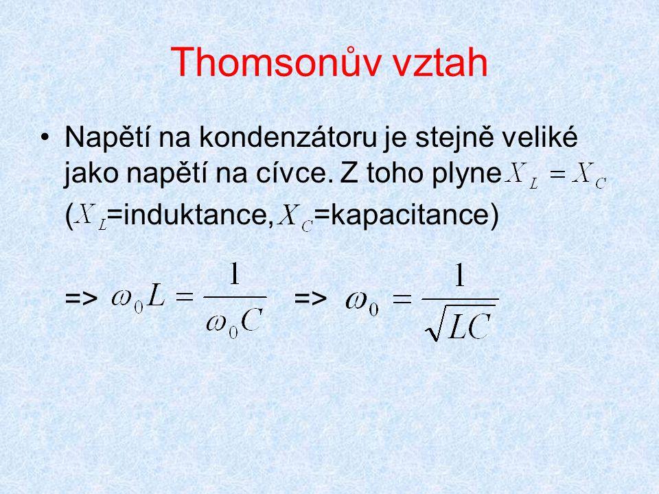 Thomsonův vztah Napětí na kondenzátoru je stejně veliké jako napětí na cívce. Z toho plyne. ( =induktance, =kapacitance)
