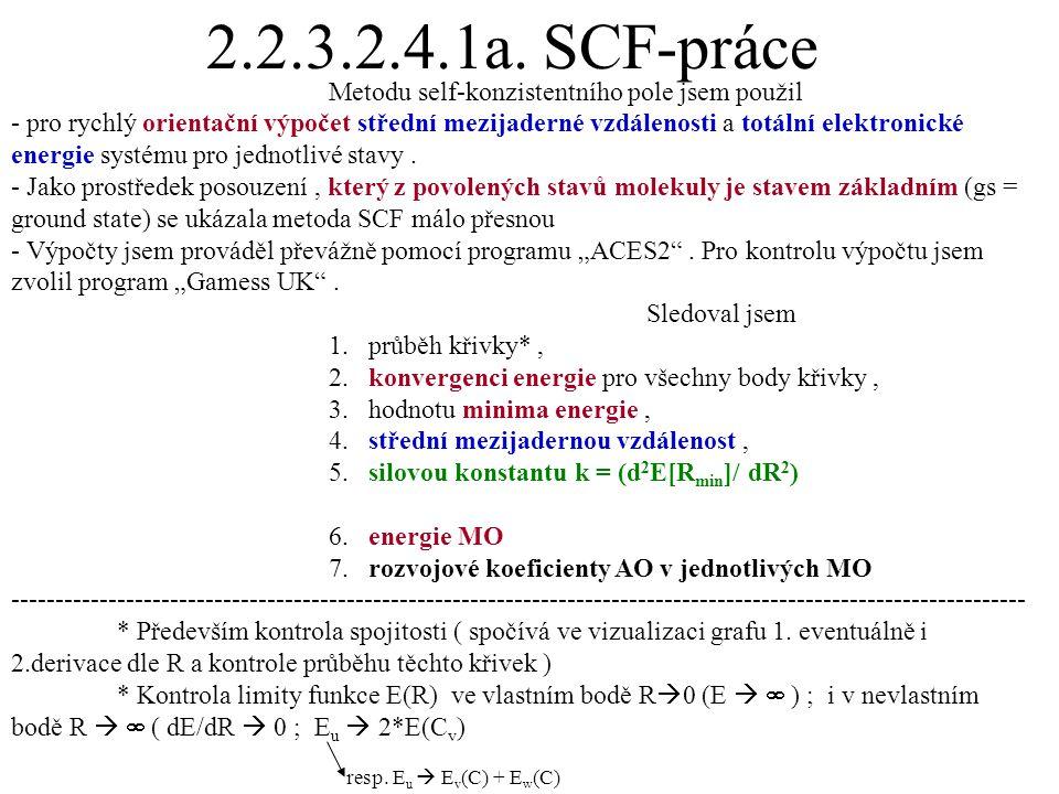 2.2.3.2.4.1a. SCF-práce Metodu self-konzistentního pole jsem použil.