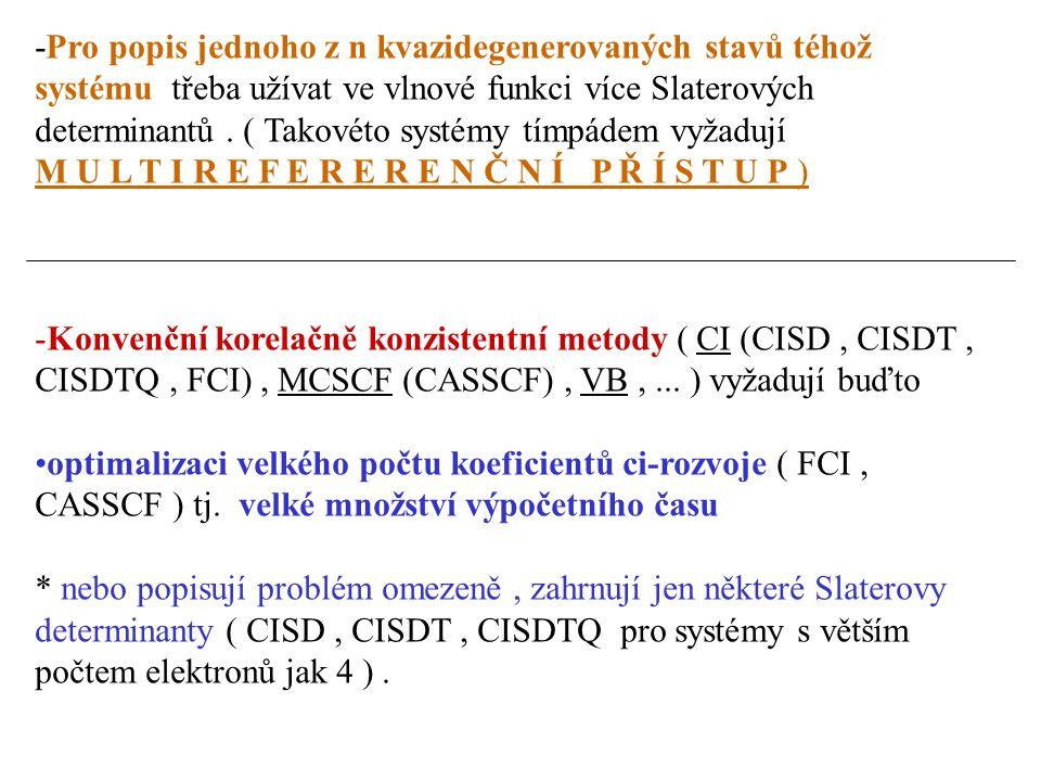 -Pro popis jednoho z n kvazidegenerovaných stavů téhož systému třeba užívat ve vlnové funkci více Slaterových determinantů . ( Takovéto systémy tímpádem vyžadují