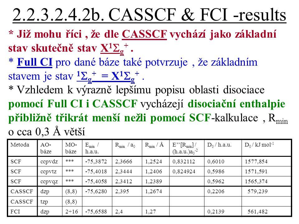 2.2.3.2.4.2b. CASSCF & FCI -results * Již mohu říci , že dle CASSCF vychází jako základní stav skutečně stav X1Sg+ .