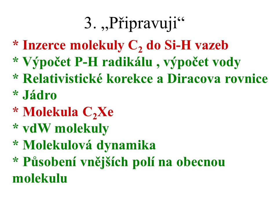 """3. """"Připravuji * Inzerce molekuly C2 do Si-H vazeb"""