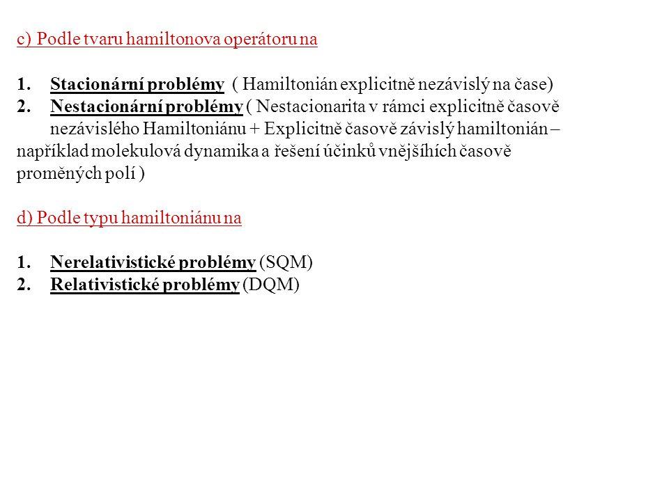 c) Podle tvaru hamiltonova operátoru na