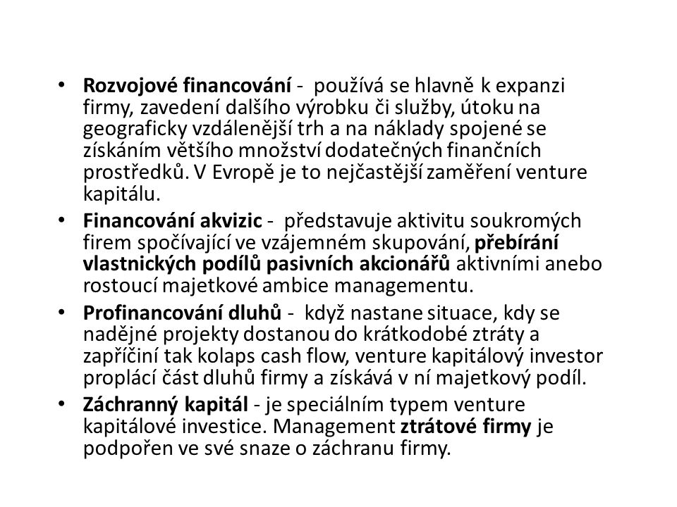 Rozvojové financování - používá se hlavně k expanzi firmy, zavedení dalšího výrobku či služby, útoku na geograficky vzdálenější trh a na náklady spojené se získáním většího množství dodatečných finančních prostředků. V Evropě je to nejčastější zaměření venture kapitálu.