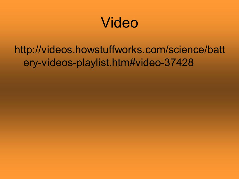 Video http://videos.howstuffworks.com/science/battery-videos-playlist.htm#video-37428