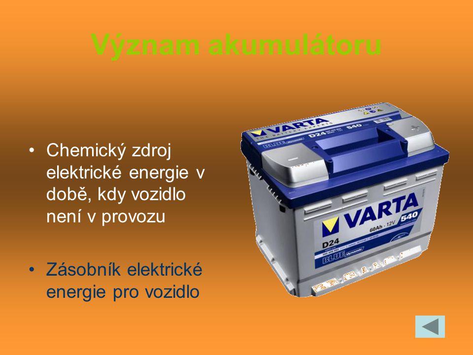Význam akumulátoru Chemický zdroj elektrické energie v době, kdy vozidlo není v provozu.