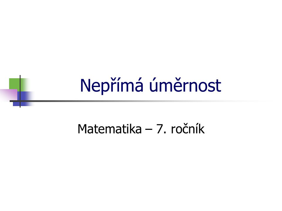 * 16. 7. 1996 Nepřímá úměrnost Matematika – 7. ročník *