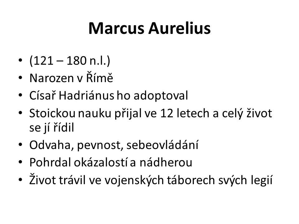 Marcus Aurelius (121 – 180 n.l.) Narozen v Římě