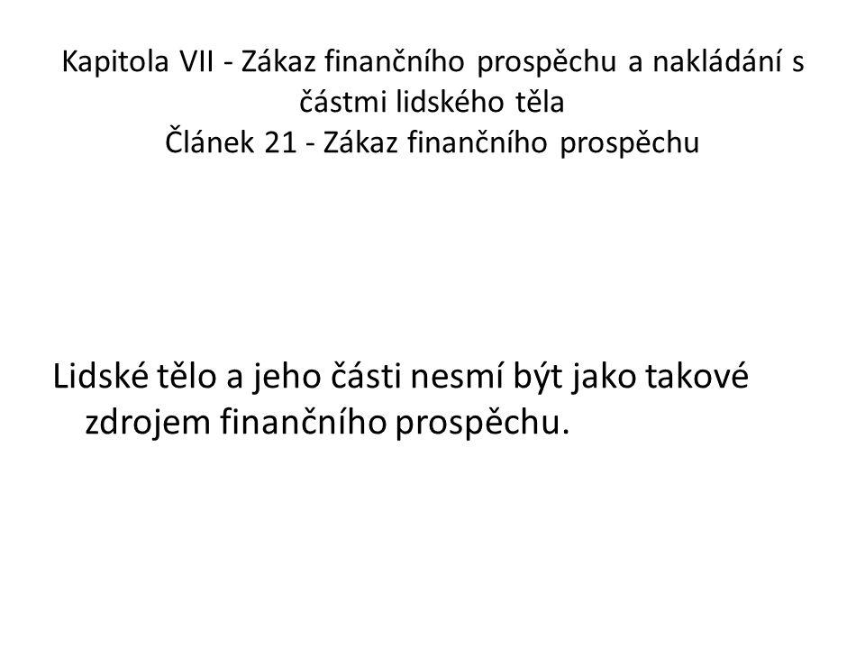 Kapitola VII - Zákaz finančního prospěchu a nakládání s částmi lidského těla Článek 21 - Zákaz finančního prospěchu