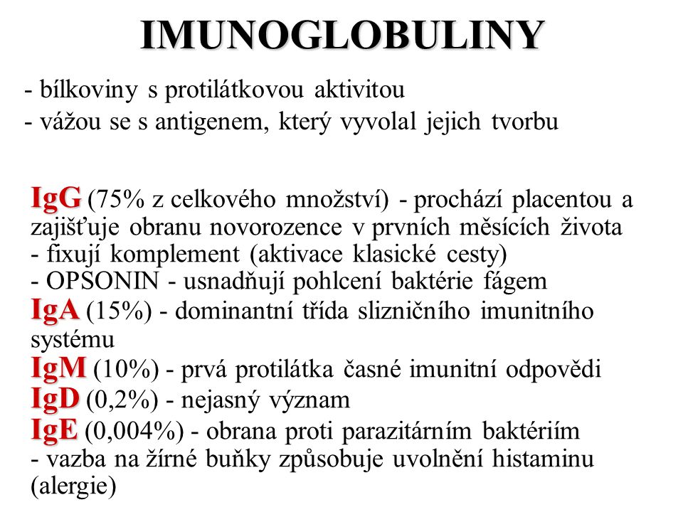 IMUNOGLOBULINY - bílkoviny s protilátkovou aktivitou. - vážou se s antigenem, který vyvolal jejich tvorbu.