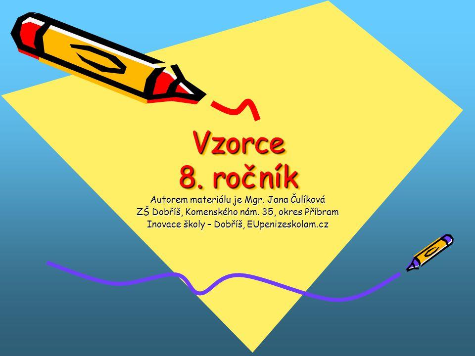 Vzorce 8. ročník Autorem materiálu je Mgr. Jana Čulíková