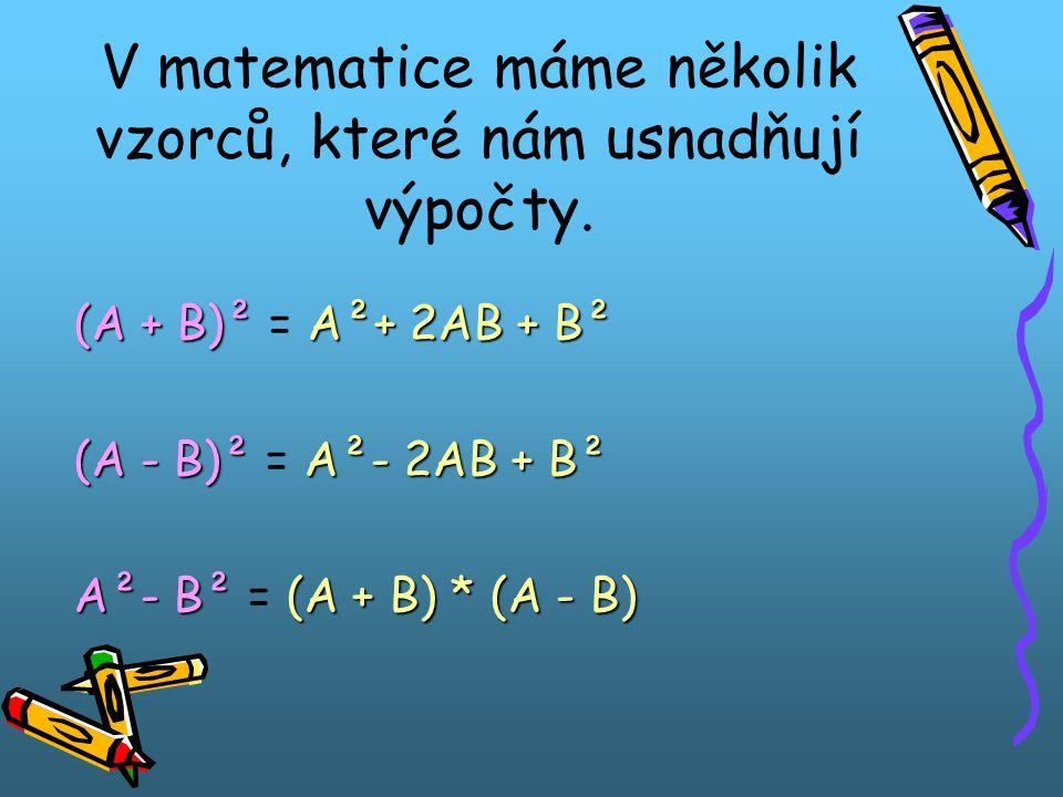 V matematice máme několik vzorců, které nám usnadňují výpočty.