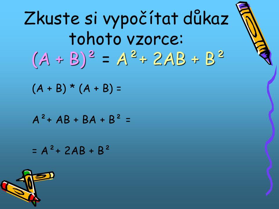 Zkuste si vypočítat důkaz tohoto vzorce: (A + B)² = A²+ 2AB + B²