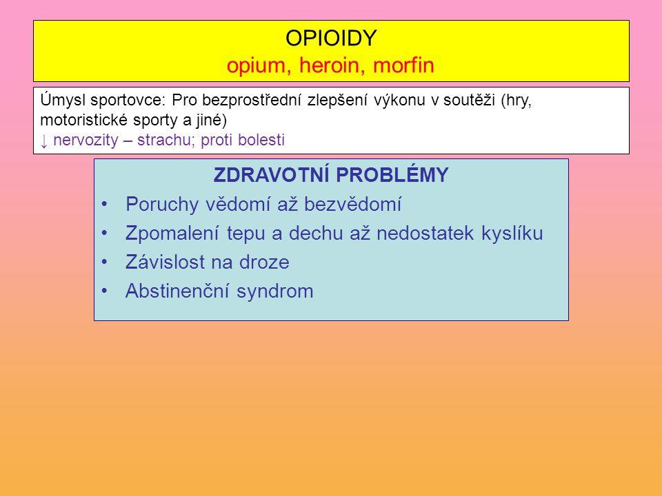 OPIOIDY opium, heroin, morfin