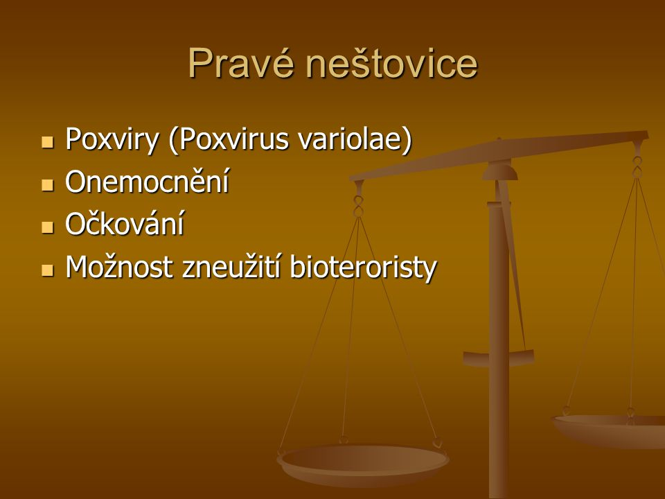 Pravé neštovice Poxviry (Poxvirus variolae) Onemocnění Očkování