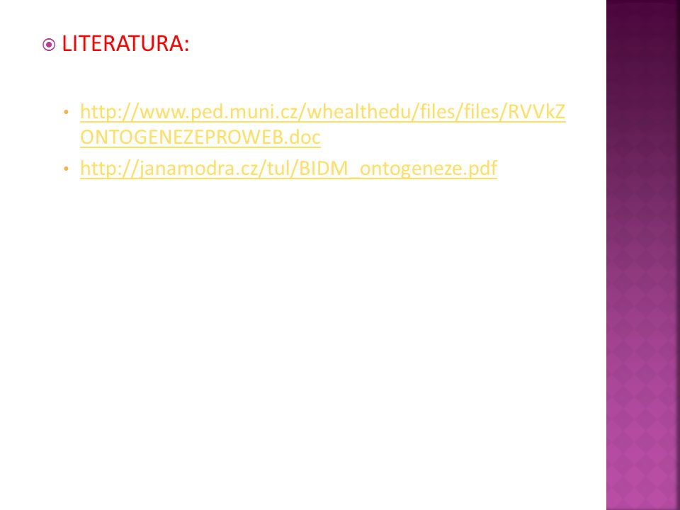 LITERATURA: http://www.ped.muni.cz/whealthedu/files/files/RVVkZ ONTOGENEZEPROWEB.doc.
