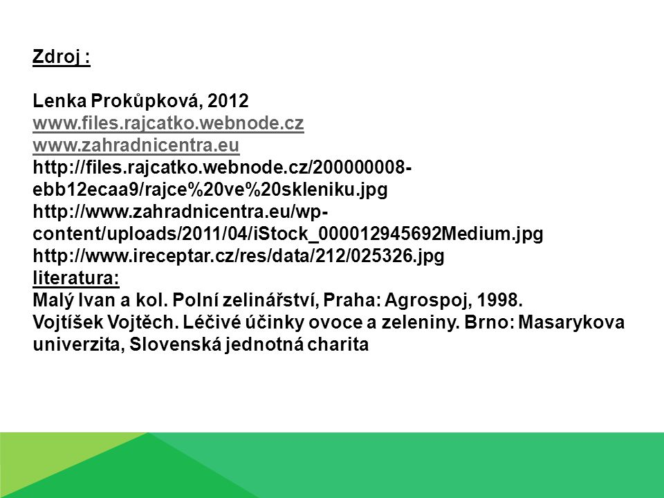 Zdroj : Lenka Prokůpková, 2012. www.files.rajcatko.webnode.cz. www.zahradnicentra.eu.