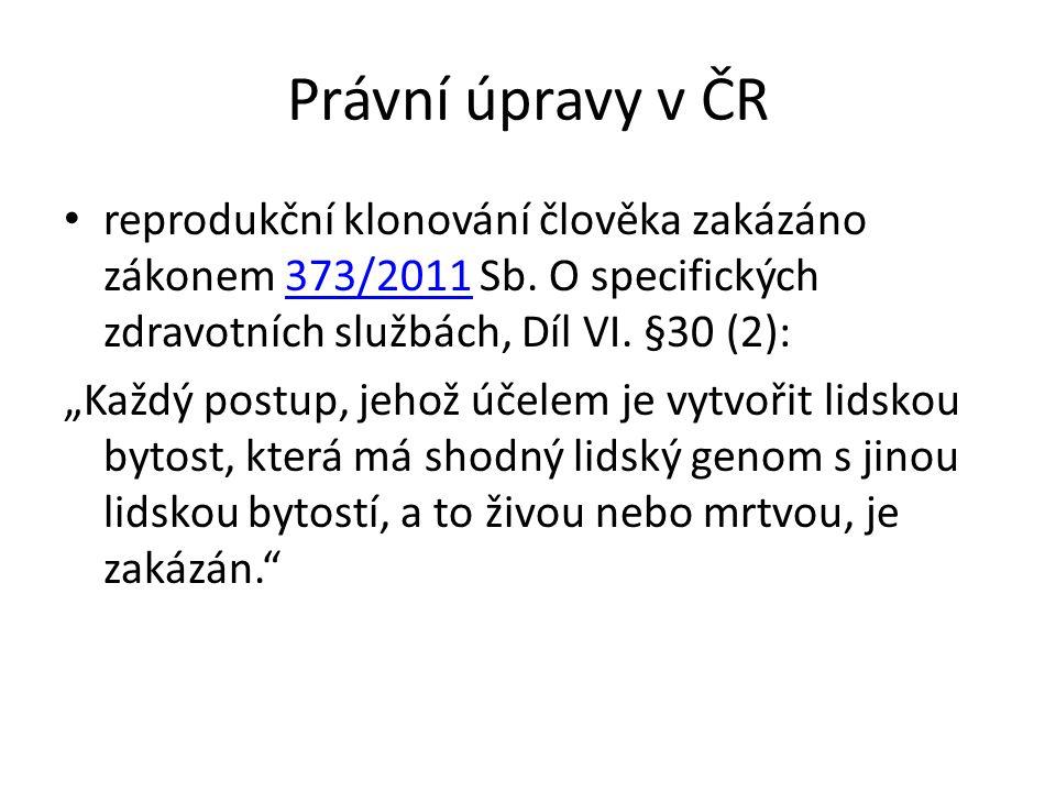 Právní úpravy v ČR reprodukční klonování člověka zakázáno zákonem 373/2011 Sb. O specifických zdravotních službách, Díl VI. §30 (2):