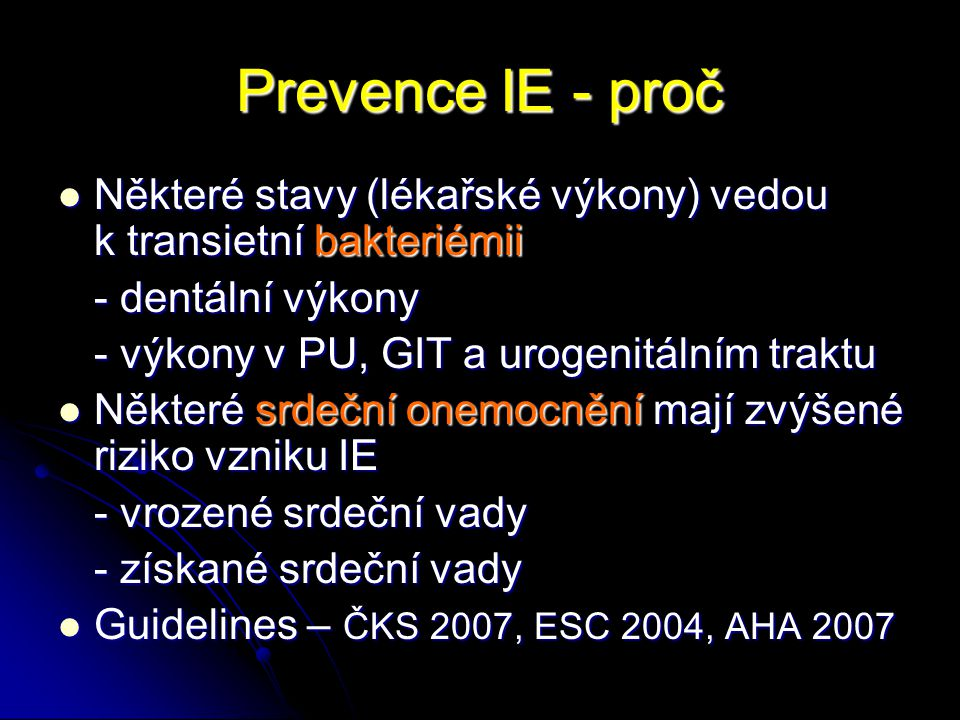 Prevence IE - proč Některé stavy (lékařské výkony) vedou k transietní bakteriémii. - dentální výkony.