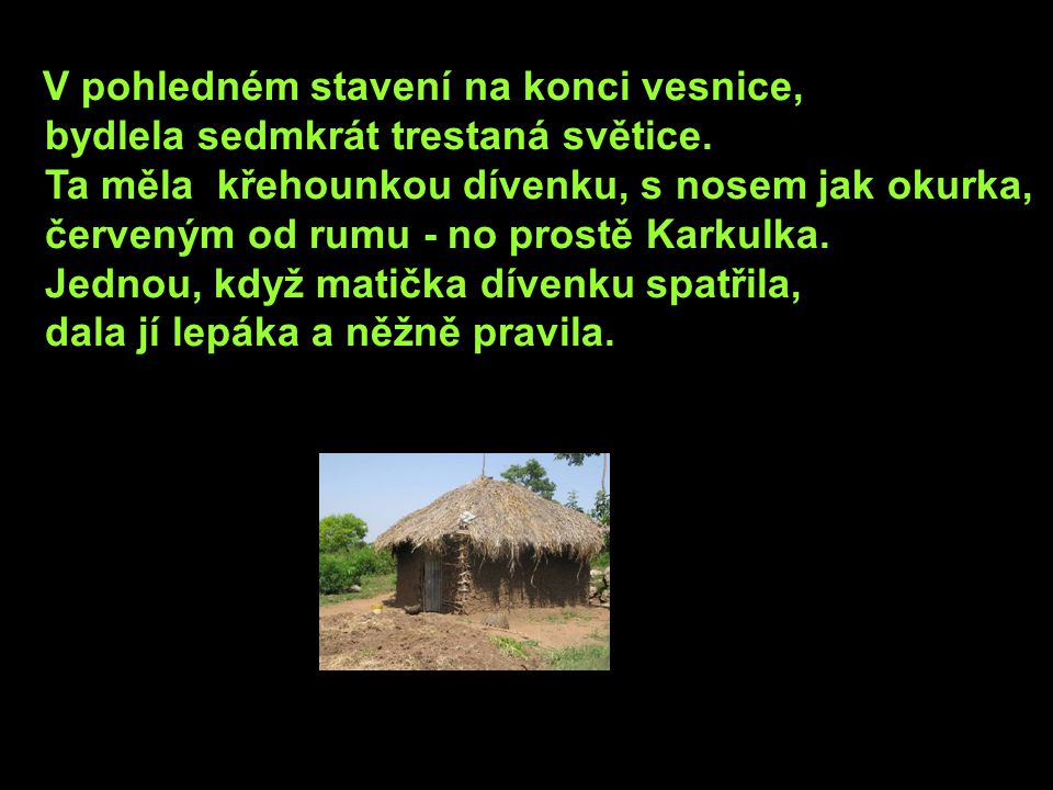 V pohledném stavení na konci vesnice, bydlela sedmkrát trestaná světice.