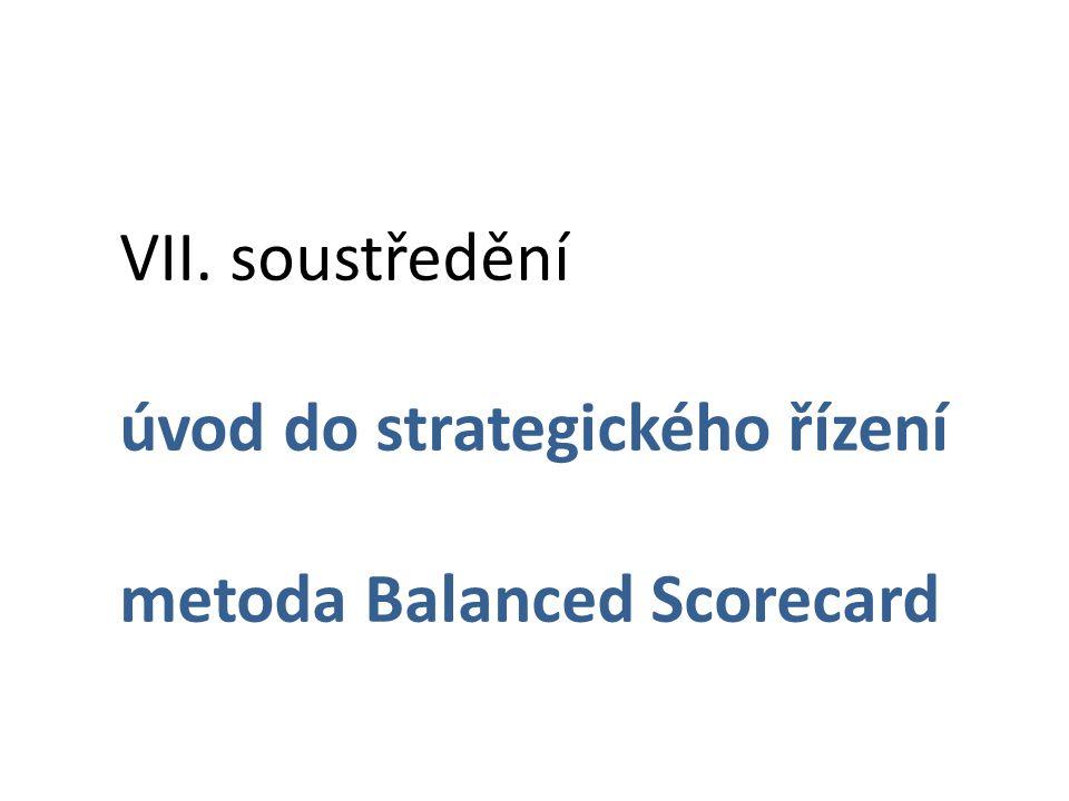 VII. soustředění úvod do strategického řízení metoda Balanced Scorecard