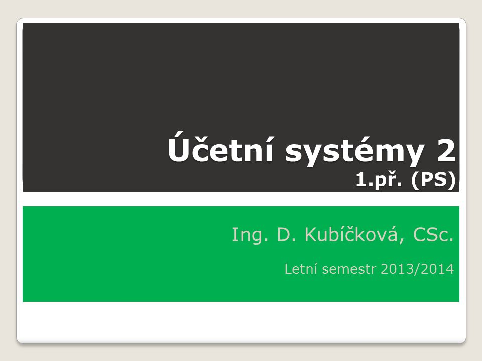 Ing. D. Kubíčková, CSc. Letní semestr 2013/2014