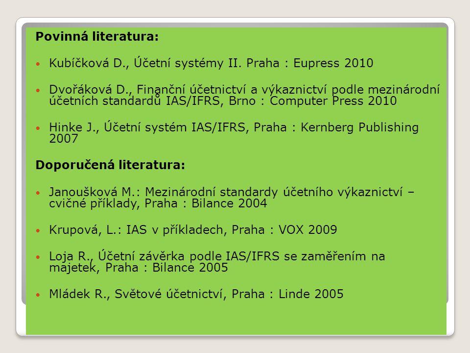 Povinná literatura: Kubíčková D., Účetní systémy II. Praha : Eupress 2010.