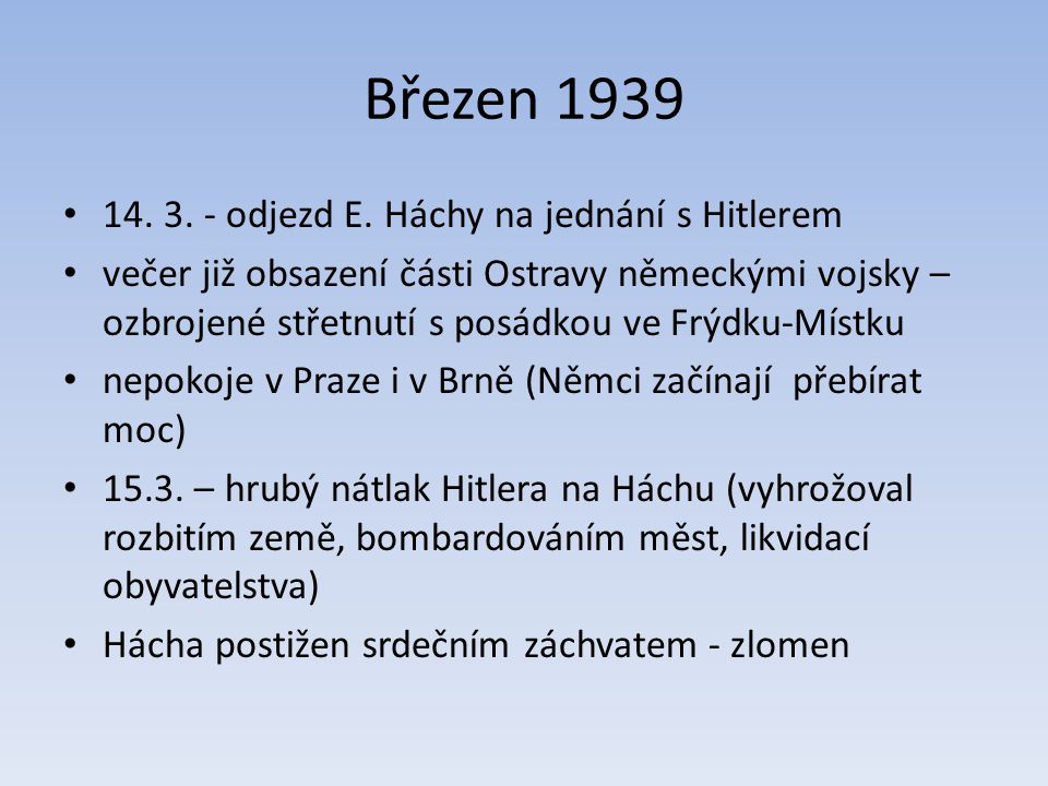Březen 1939 14. 3. - odjezd E. Háchy na jednání s Hitlerem