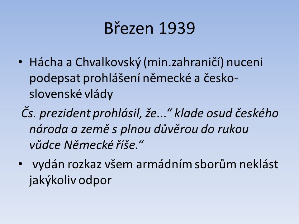 Březen 1939 Hácha a Chvalkovský (min.zahraničí) nuceni podepsat prohlášení německé a česko-slovenské vlády.