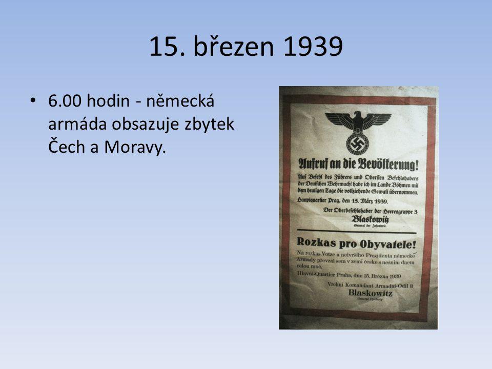 15. březen 1939 6.00 hodin - německá armáda obsazuje zbytek Čech a Moravy.