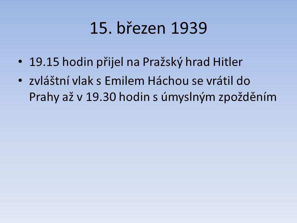 15. březen 1939 19.15 hodin přijel na Pražský hrad Hitler