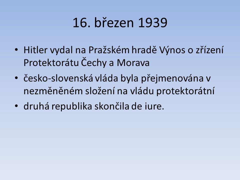 16. březen 1939 Hitler vydal na Pražském hradě Výnos o zřízení Protektorátu Čechy a Morava.