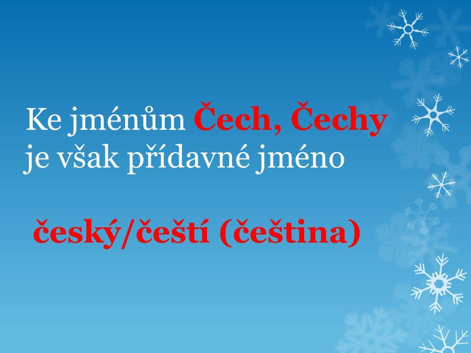 Ke jménům Čech, Čechy je však přídavné jméno český/čeští (čeština)